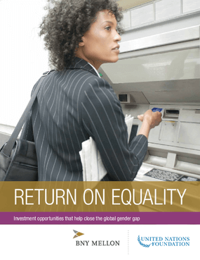 Return on Equality: Investment Opportunities that Help Close the Global Gender Gap