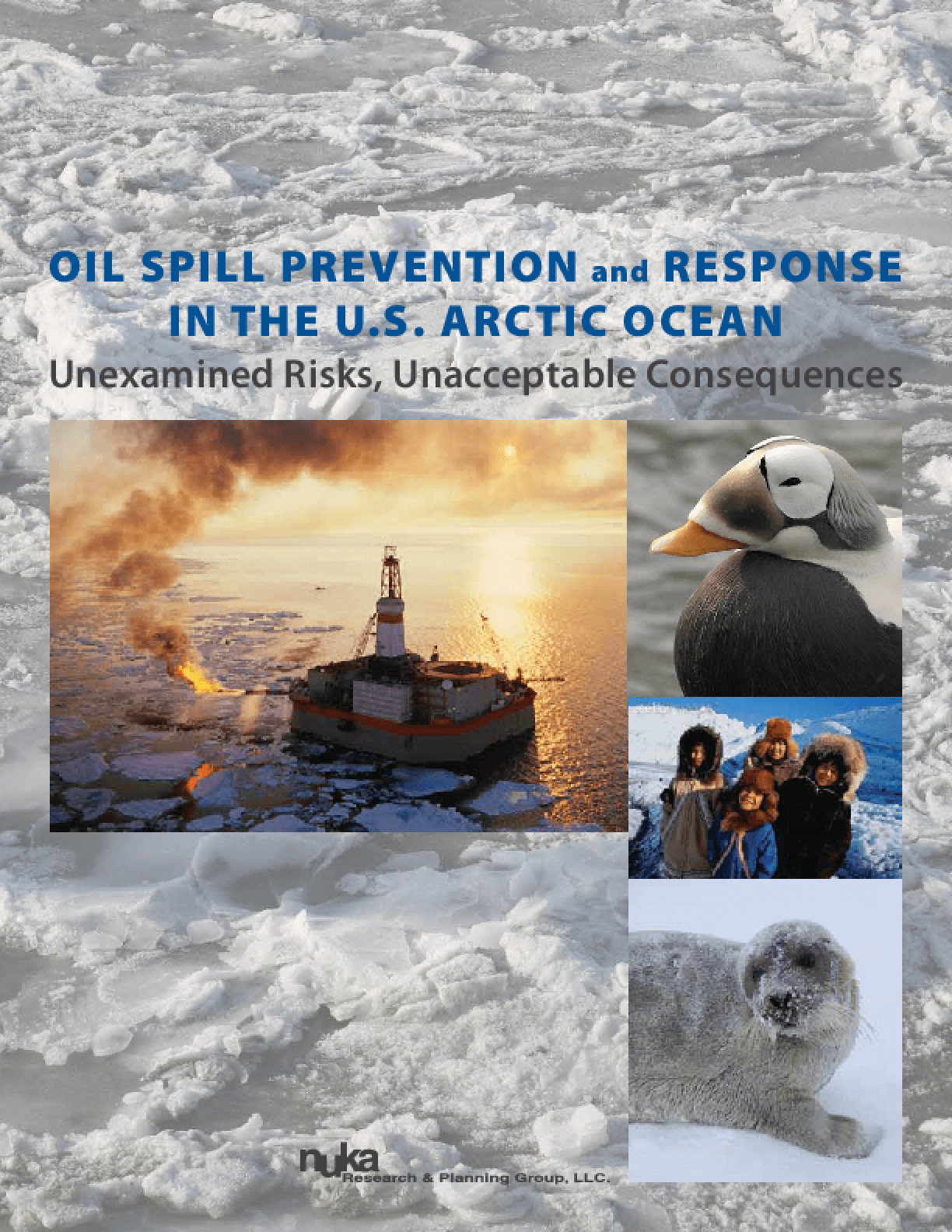 Oil Spill Prevention and Response in the U.S. Arctic Ocean: Unexamined Risks, Unacceptable Consequences