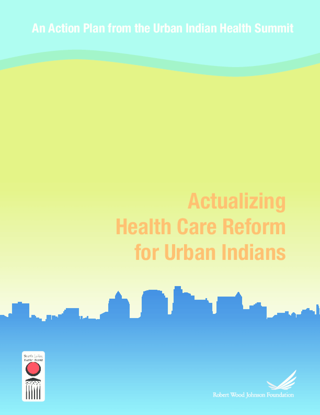 Actualizing Health Care Reform for Urban Indians: An Action Plan From the Urban Indian Health Summit