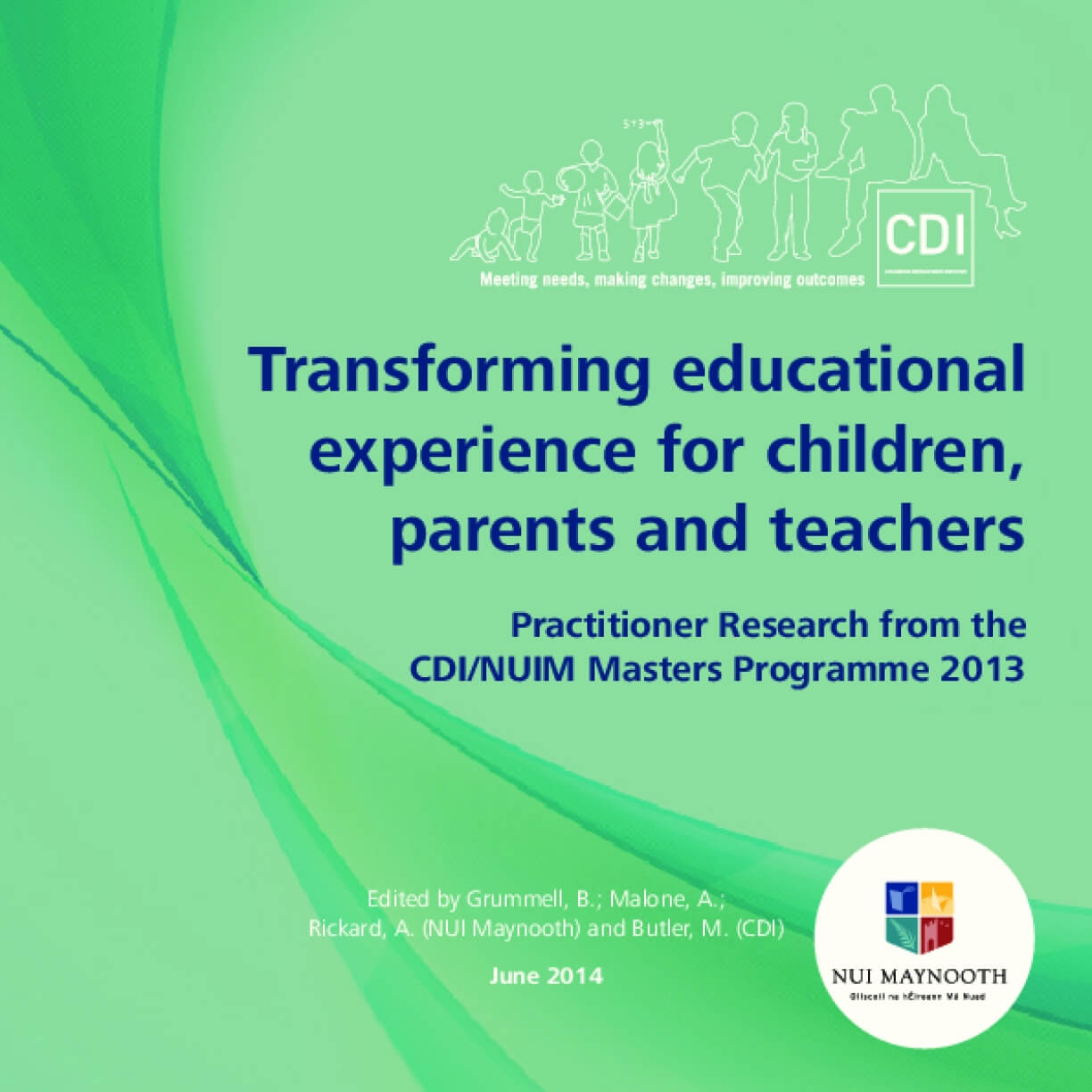 Transforming educational experience for children, parents and teachers – practitioner research from the CDI/NUIM Masters Programme 2013
