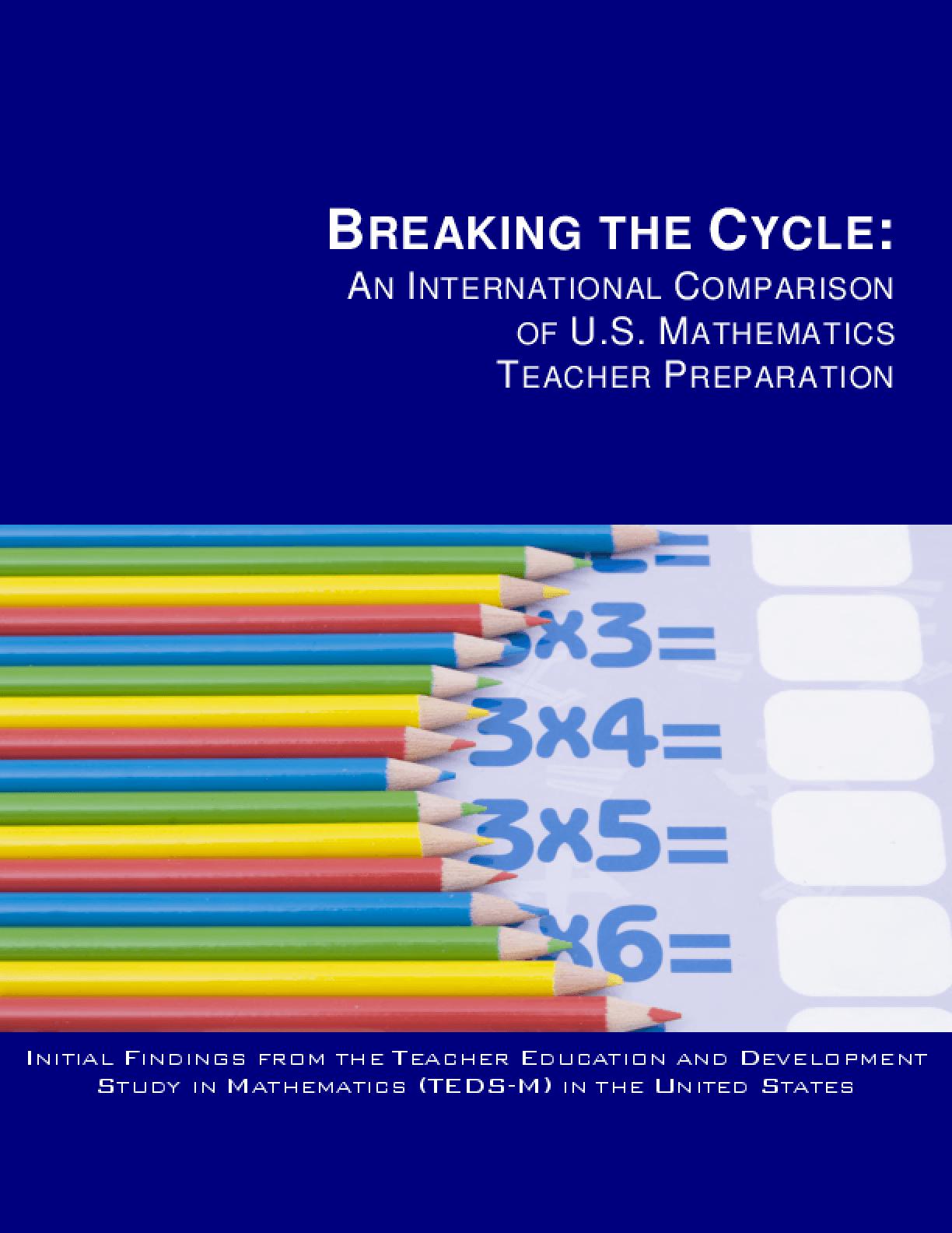 Breaking the Cycle: An International Comparison of U.S. Mathematics Teacher Preparation