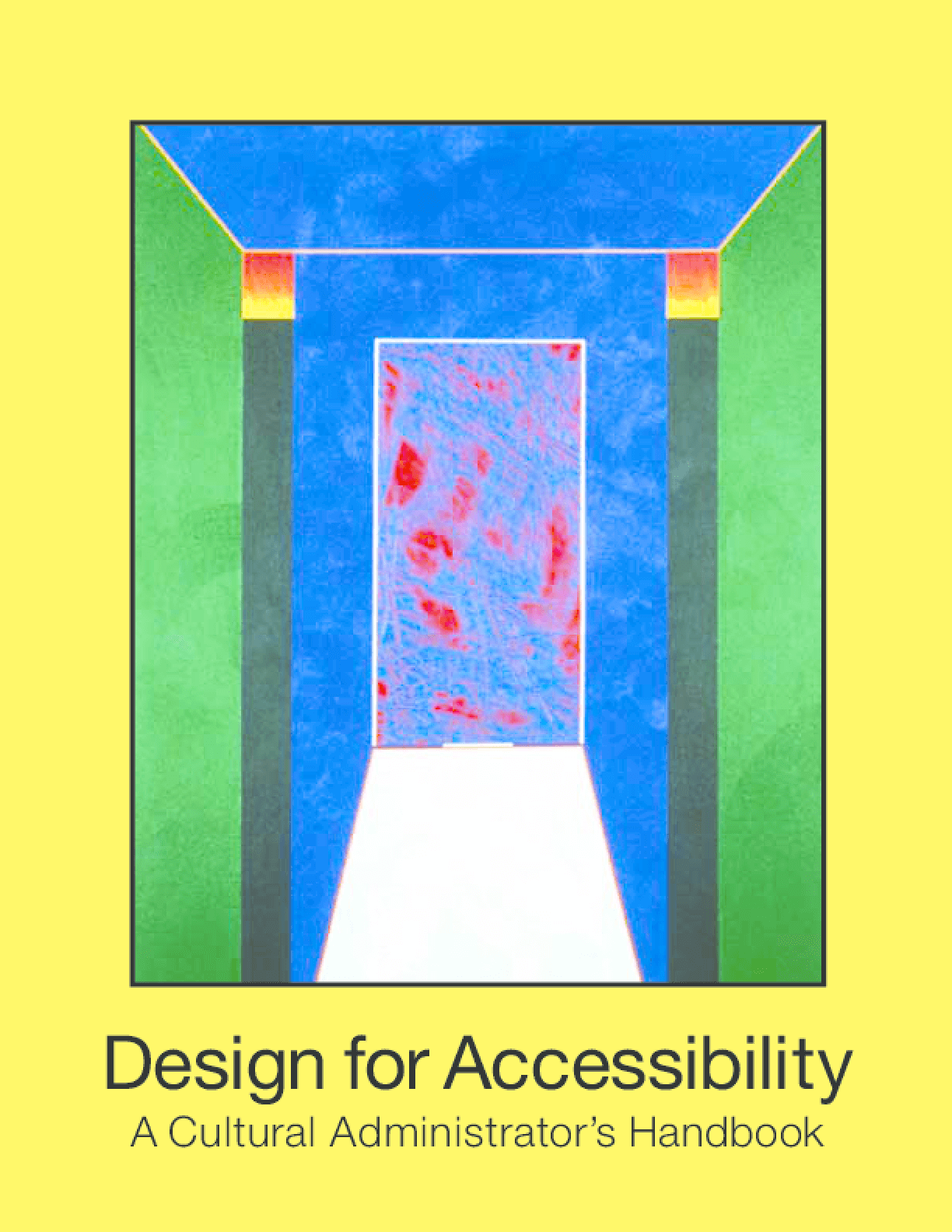 Design for Accessibility: A Cultural Administrator's Handbook